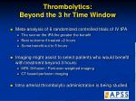 thrombolytics beyond the 3 hr time window45