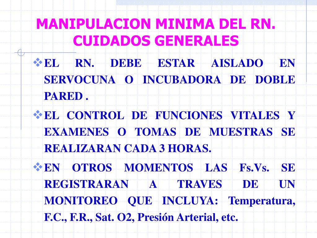MANIPULACION MINIMA DEL RN. CUIDADOS GENERALES