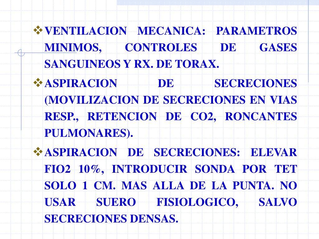 VENTILACION MECANICA: PARAMETROS MINIMOS, CONTROLES DE GASES SANGUINEOS Y RX. DE TORAX.