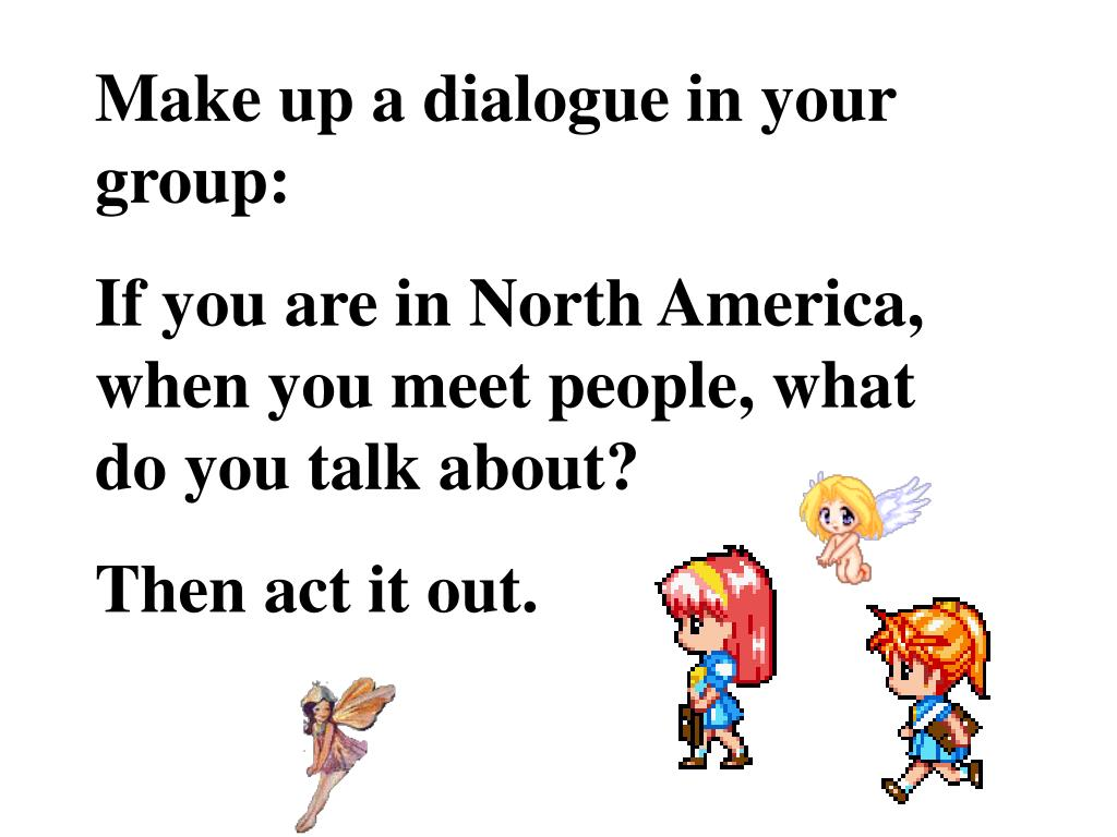 Make up a dialogue in your group: