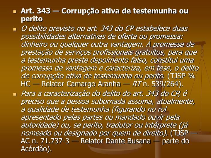 Art. 343 — Corrupção ativa de testemunha ou perito
