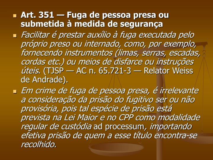 Art. 351 — Fuga de pessoa presa ou submetida à medida de segurança