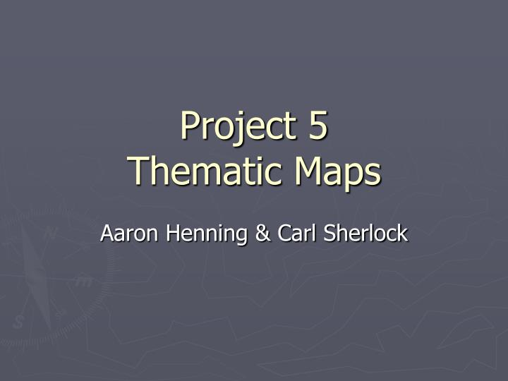 Project 5 thematic maps l.jpg