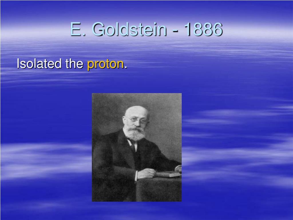 E. Goldstein - 1886