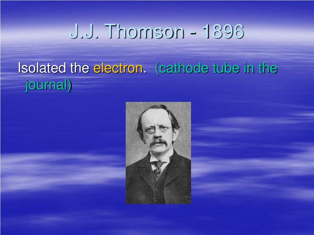 J.J. Thomson - 1896
