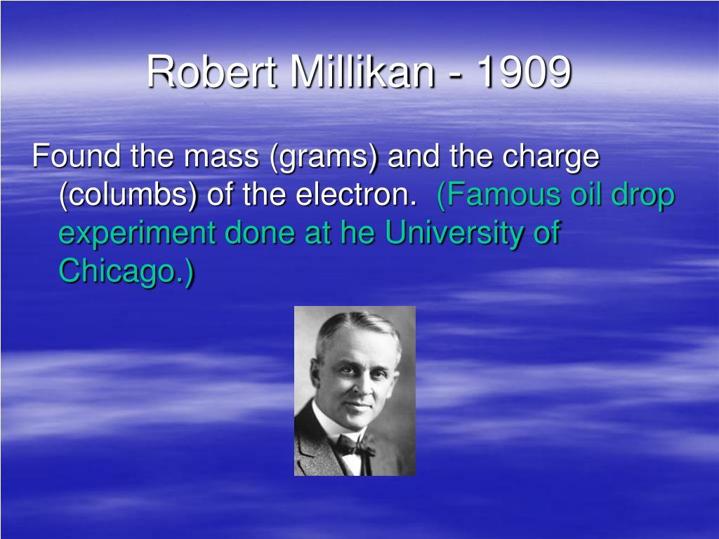 Robert Millikan - 1909