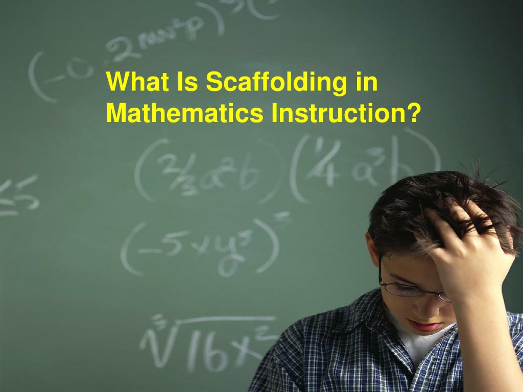 What Is Scaffolding in Mathematics Instruction?