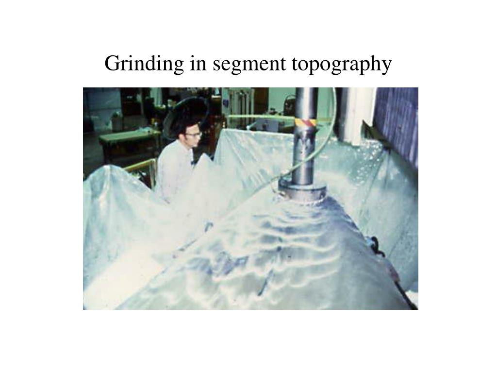 Grinding in segment topography