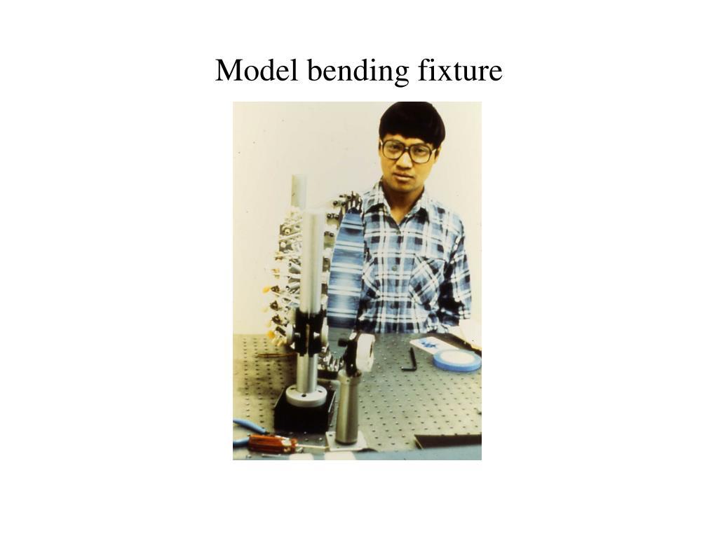 Model bending fixture