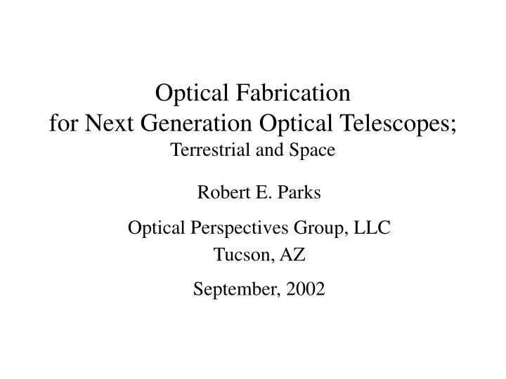 Optical fabrication for next generation optical telescopes terrestrial and space