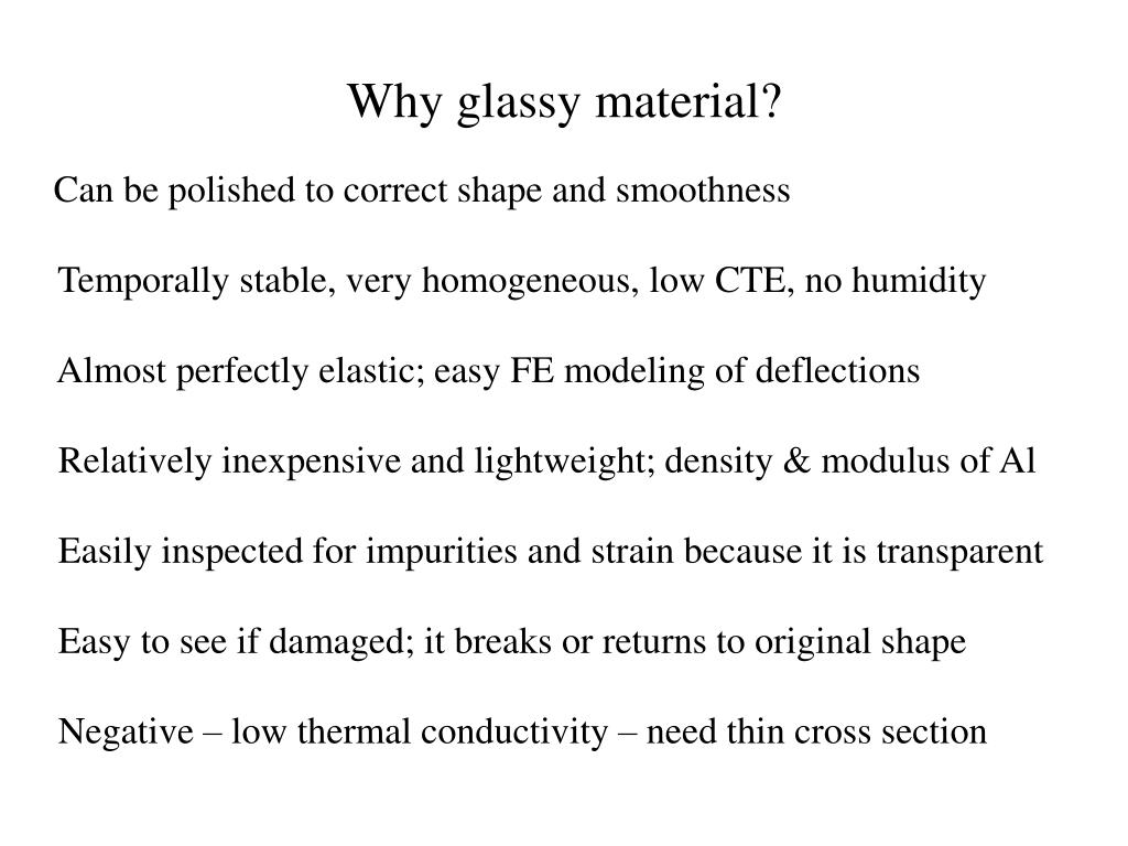 Why glassy material?