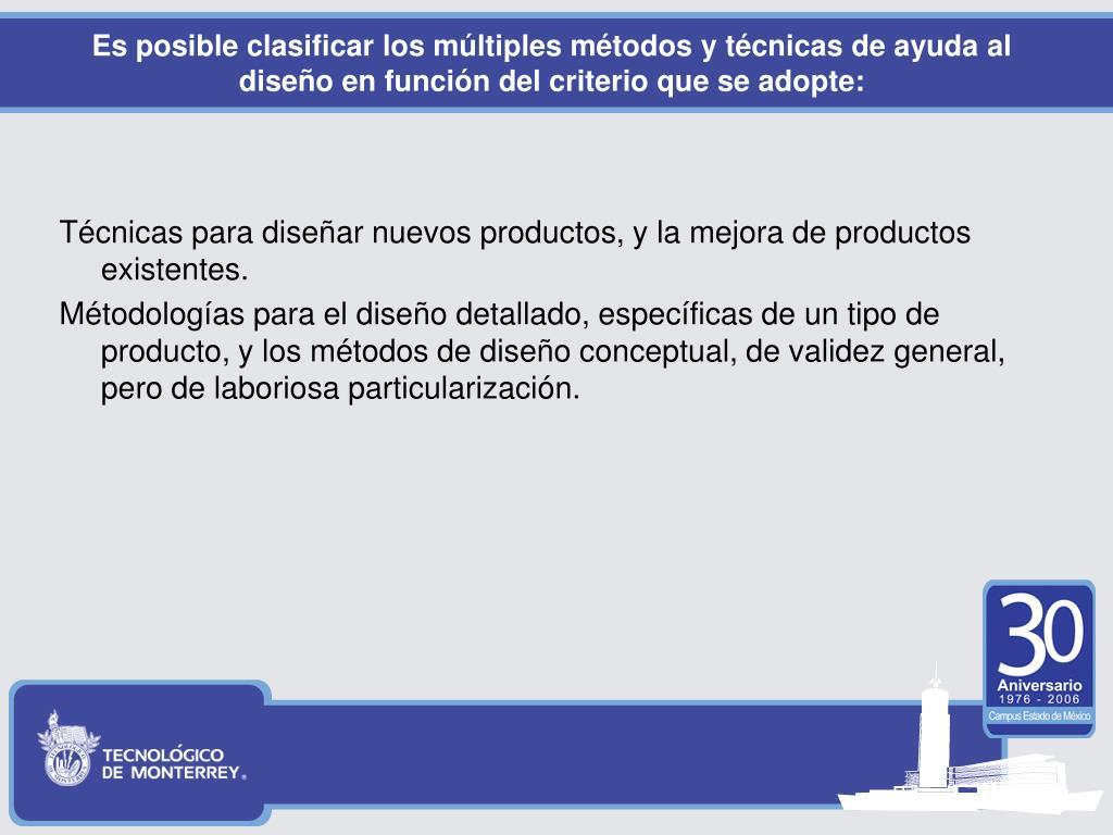 Es posible clasificar los múltiples métodos y técnicas de ayuda al diseño en función del criterio que se adopte: