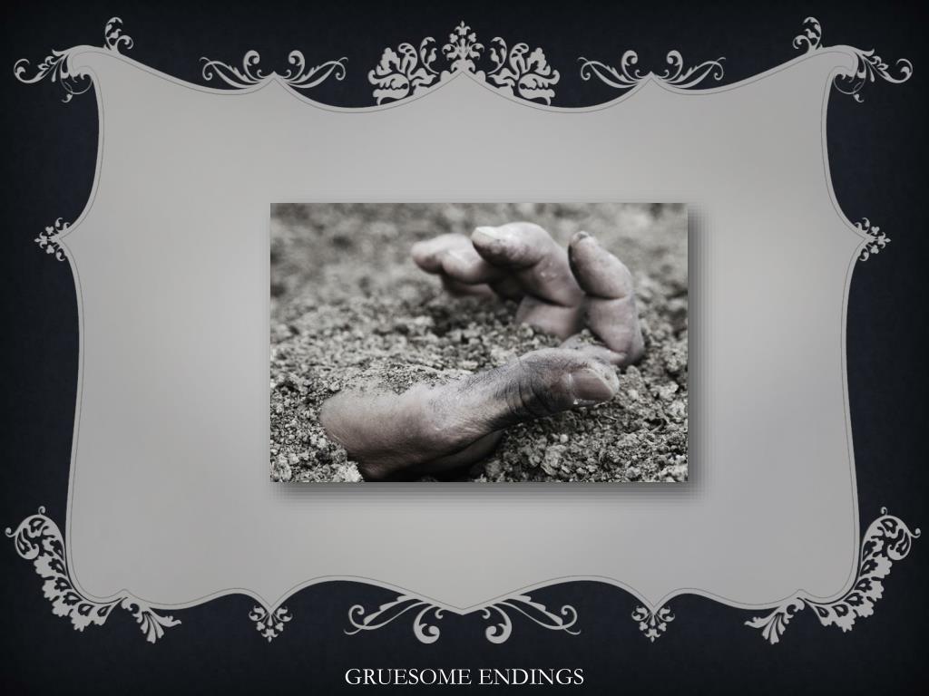 GRUESOME ENDINGS