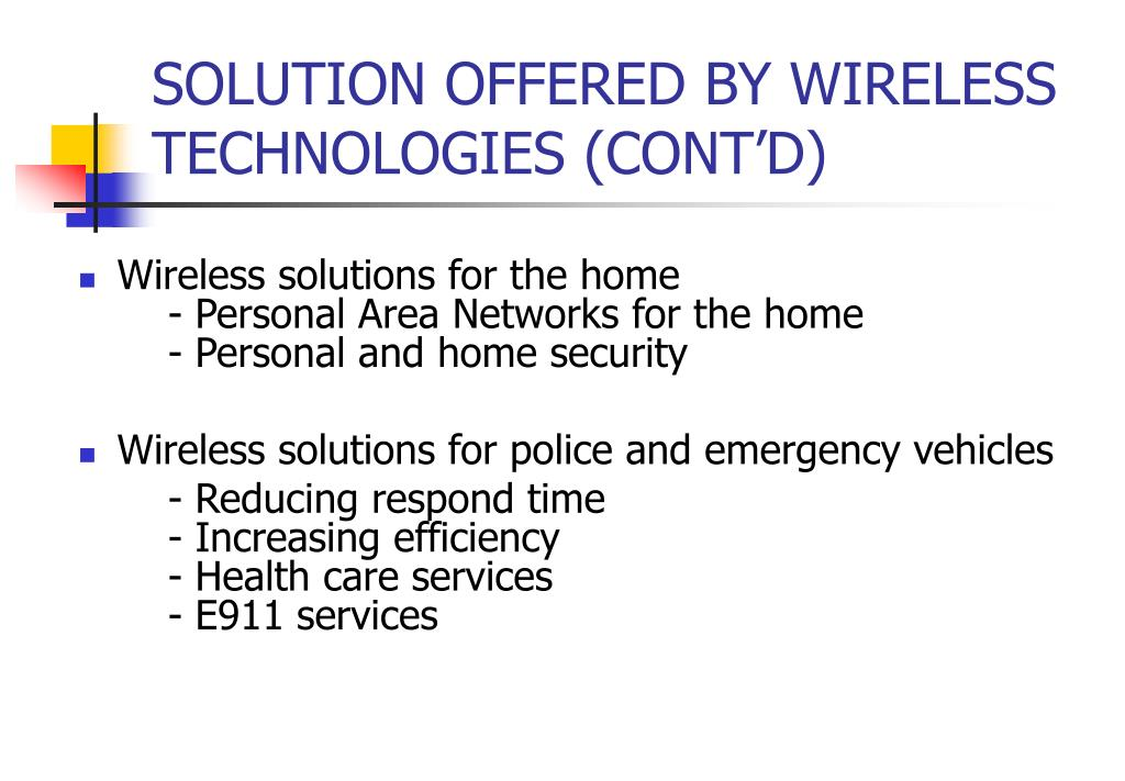 SOLUTION OFFERED BY WIRELESS TECHNOLOGIES (CONT'D)