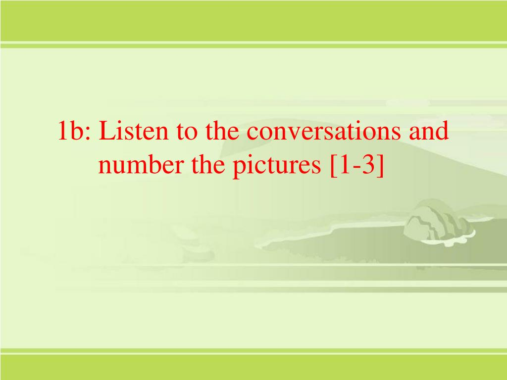 1b: Listen to the conversations and
