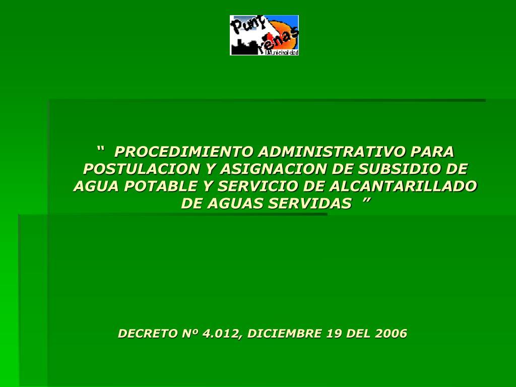 """""""  PROCEDIMIENTO ADMINISTRATIVO PARA POSTULACION Y ASIGNACION DE SUBSIDIO DE AGUA POTABLE Y SERVICIO DE ALCANTARILLADO DE AGUAS SERVIDAS  """""""