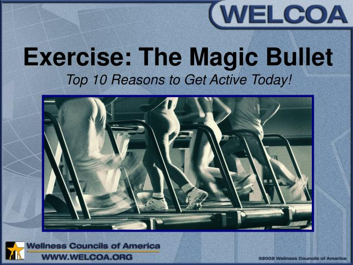 Exercise the magic bullet top 10 reasons to get active today l.jpg
