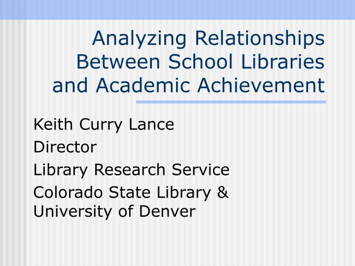 Analyzing relationships between school libraries and academic achievement l.jpg
