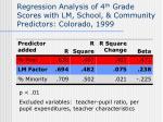 regression analysis of 4 th grade scores with lm school community predictors colorado 1999