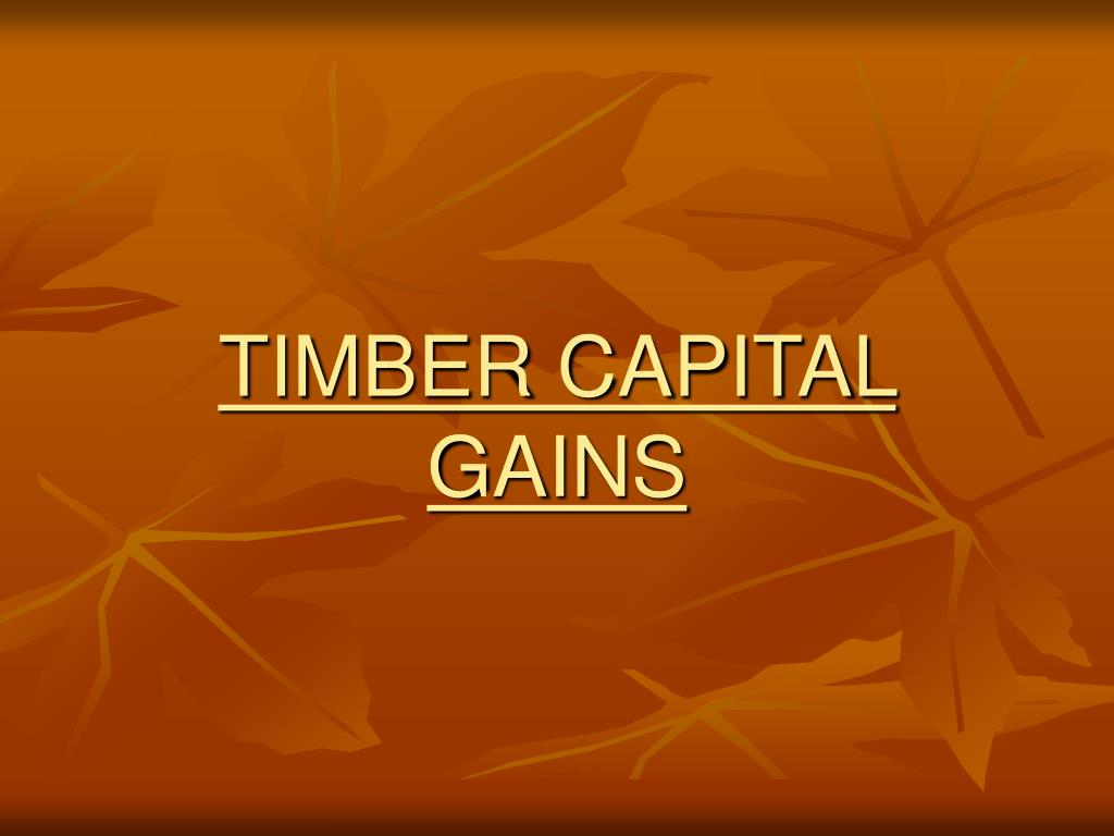 TIMBER CAPITAL GAINS