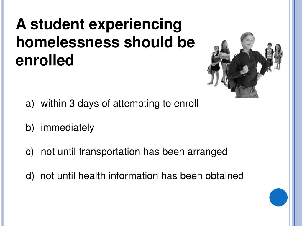 A student experiencing homelessness should be enrolled