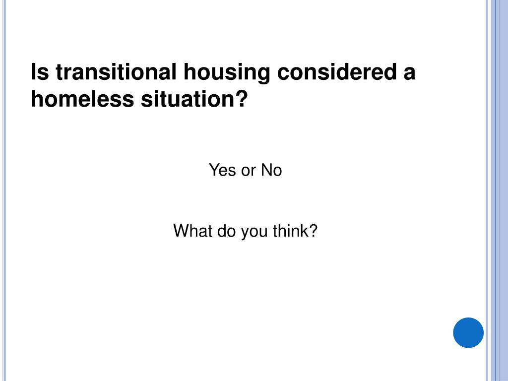 Is transitional housing considered a homeless situation?
