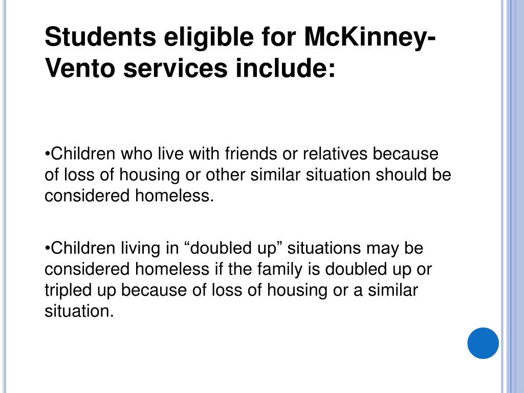 Students eligible for McKinney-Vento services include: