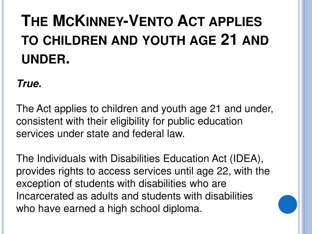 The McKinney-Vento Act applies to children and youth age 21 and under.