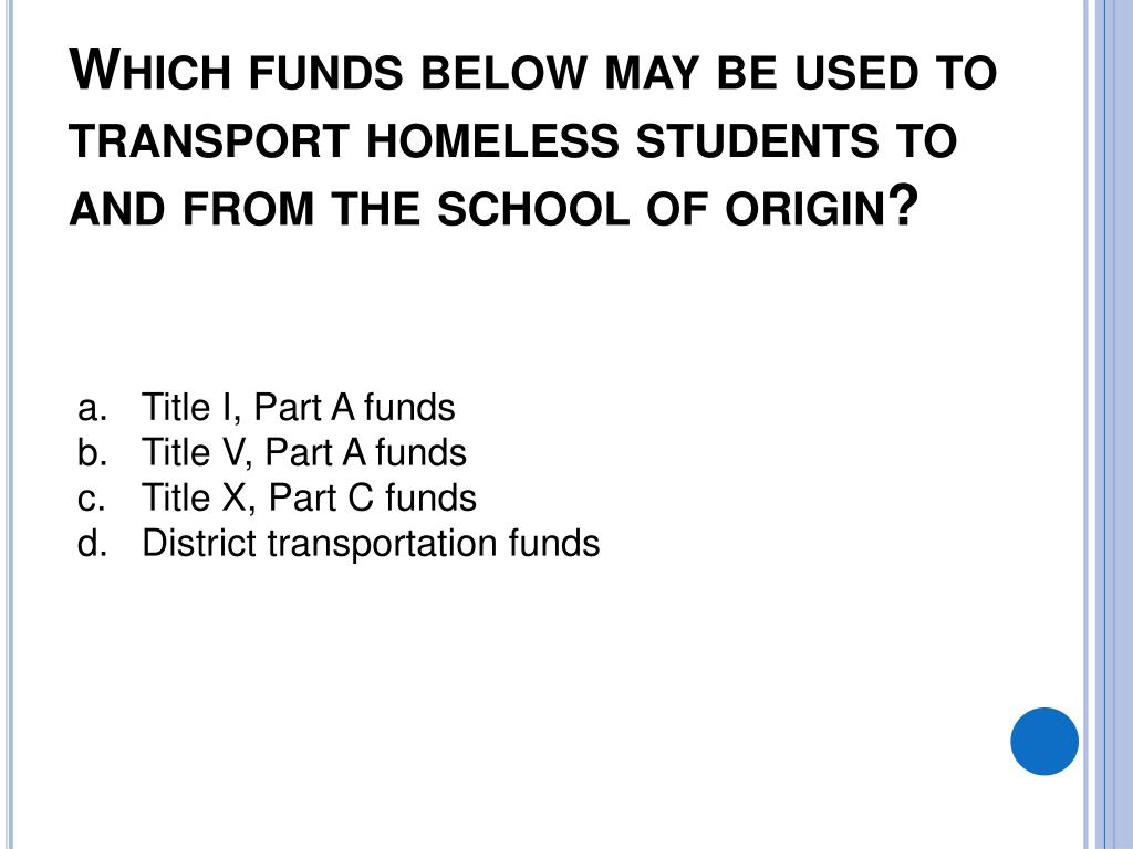 Which funds below may be used to transport homeless students to and from the school of origin?