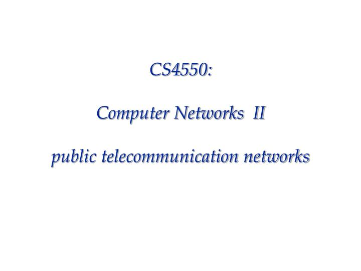 Cs4550 computer networks ii public telecommunication networks