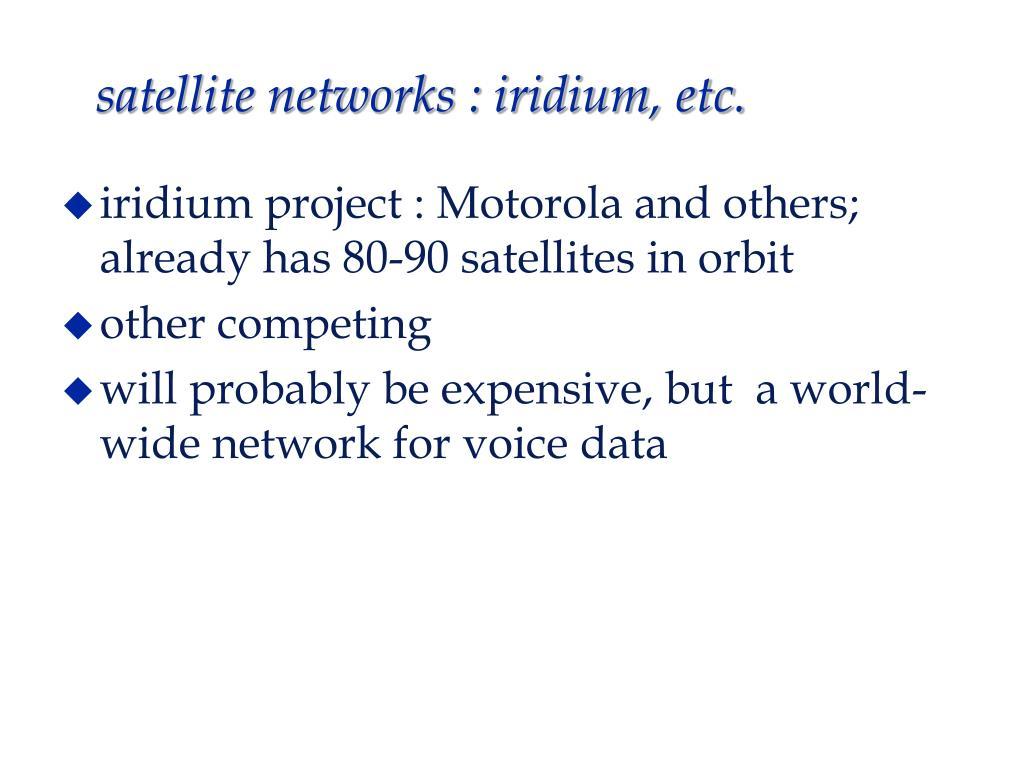 satellite networks : iridium, etc.