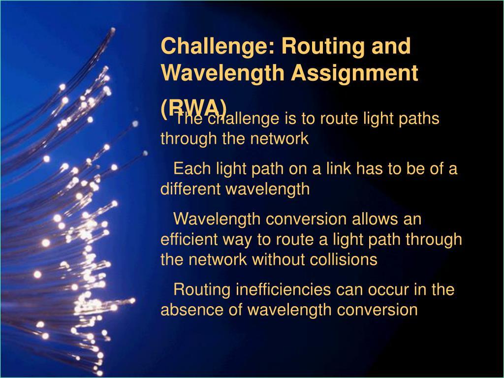 Challenge: Routing and Wavelength Assignment (RWA)