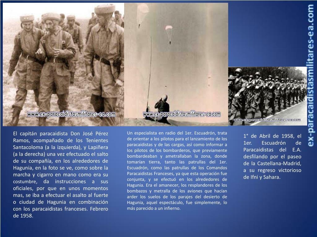El capitán paracaidista Don José Pérez Ramos, acompañado de los Tenientes Santacoloma (a la izquierda), y Lapiñera (a la derecha) una vez efectuado el salto de su compañía, en los alrededores de Hagunia, en la foto se ve, como sobre la marcha y cigarro en mano como era su