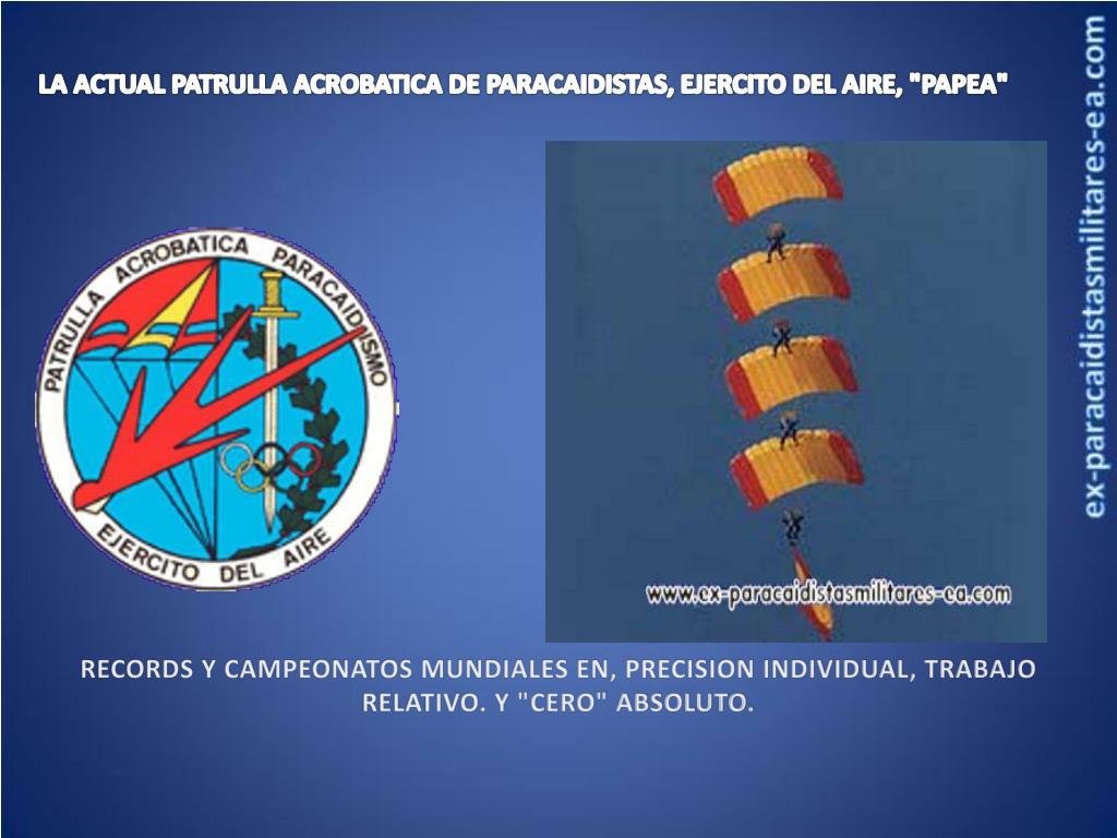"""LA ACTUAL PATRULLA ACROBATICA DE PARACAIDISTAS, EJERCITO DEL AIRE, """"PAPEA"""""""