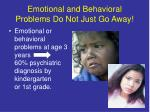 emotional and behavioral problems do not just go away