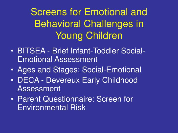 Screens for emotional and behavioral challenges in young children