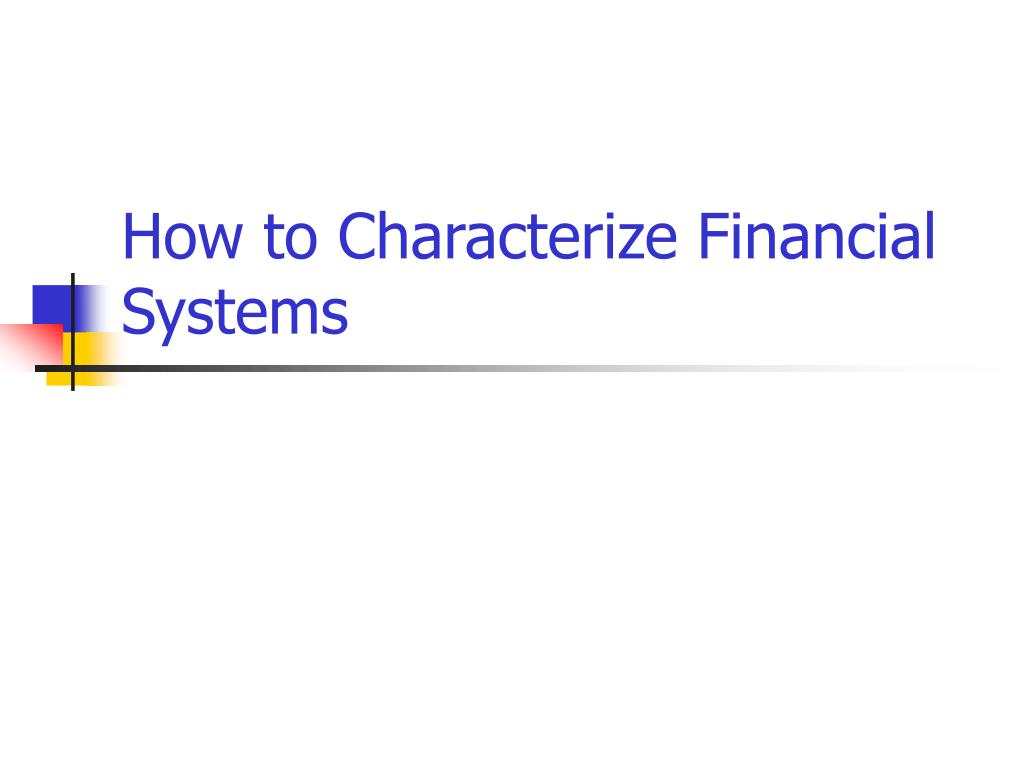 How to Characterize Financial Systems