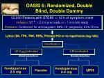 oasis 6 randomized double blind double dummy