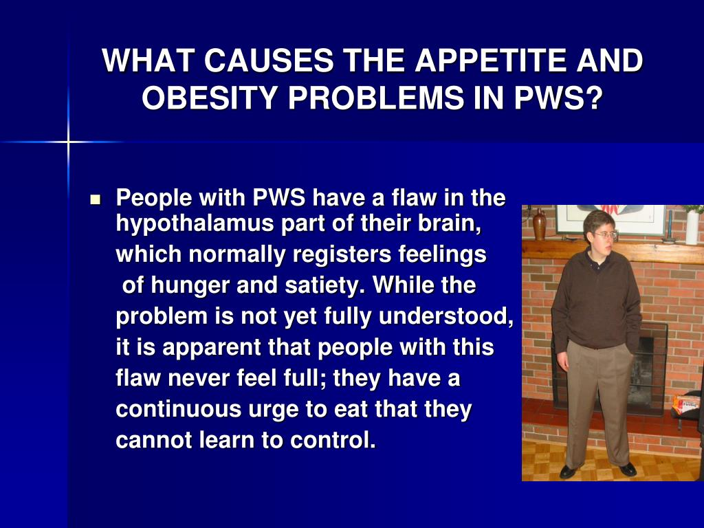 WHAT CAUSES THE APPETITE AND OBESITY PROBLEMS IN PWS?