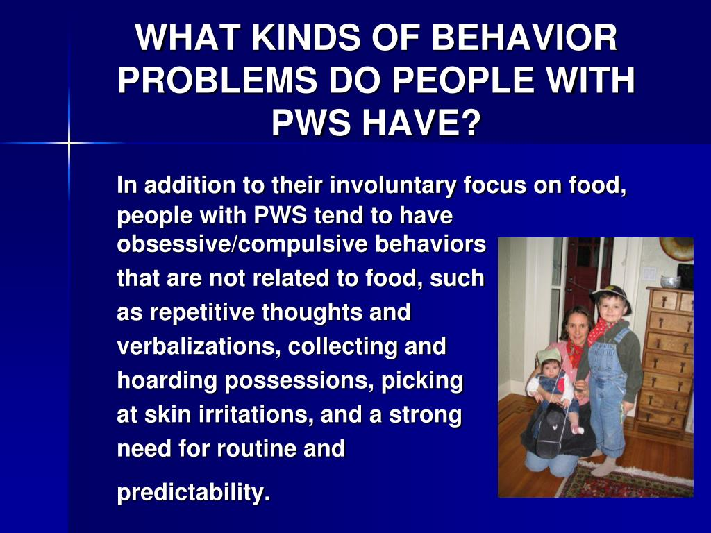 WHAT KINDS OF BEHAVIOR PROBLEMS DO PEOPLE WITH PWS HAVE?