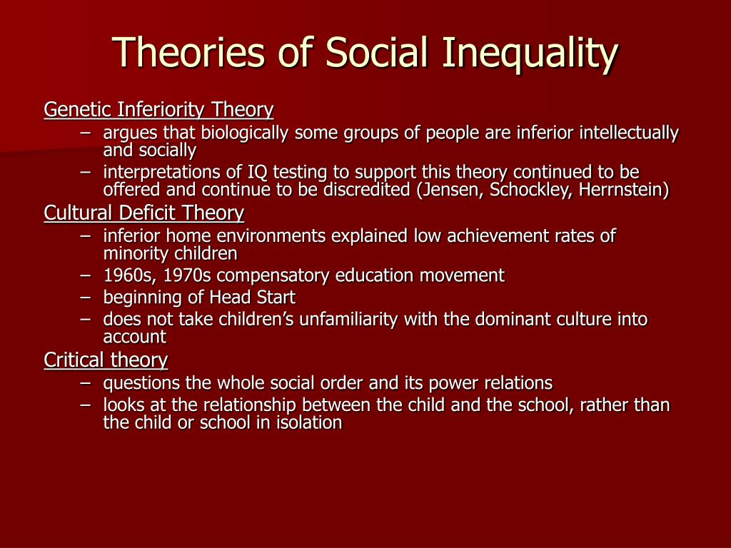 theories of social inequality Social inequality and social stratification: inequality is found in all societies irrespective of time or place personal characteristics such as beauty, skill, physical strength and personality may all play a role in the perpetuation of inequality.