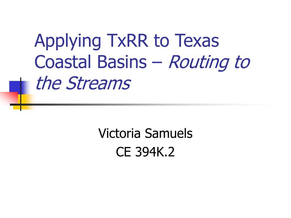 Applying TxRR to Texas Coastal Basins –