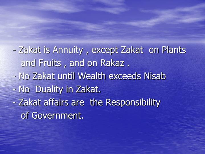 - Zakat is Annuity , except Zakat  on Plants