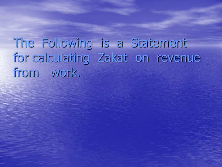 The  Following  is  a  Statement   for calculating  Zakat  on  revenue   from   work.