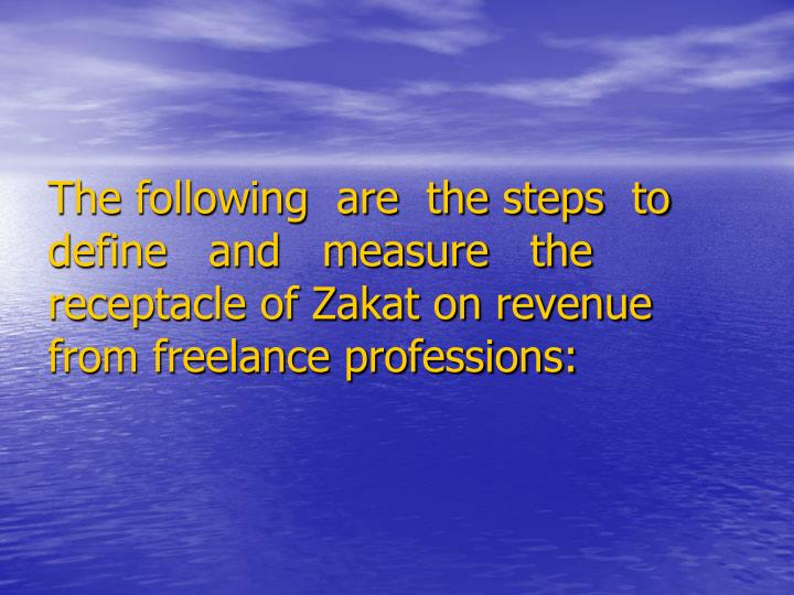 The following  are  the steps  to define   and   measure   the receptacle of Zakat on revenue from freelance professions:
