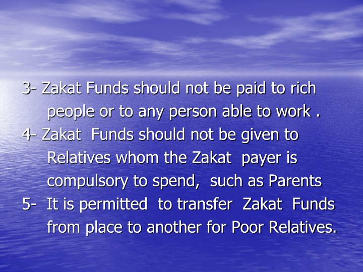 3- Zakat Funds should not be paid to rich