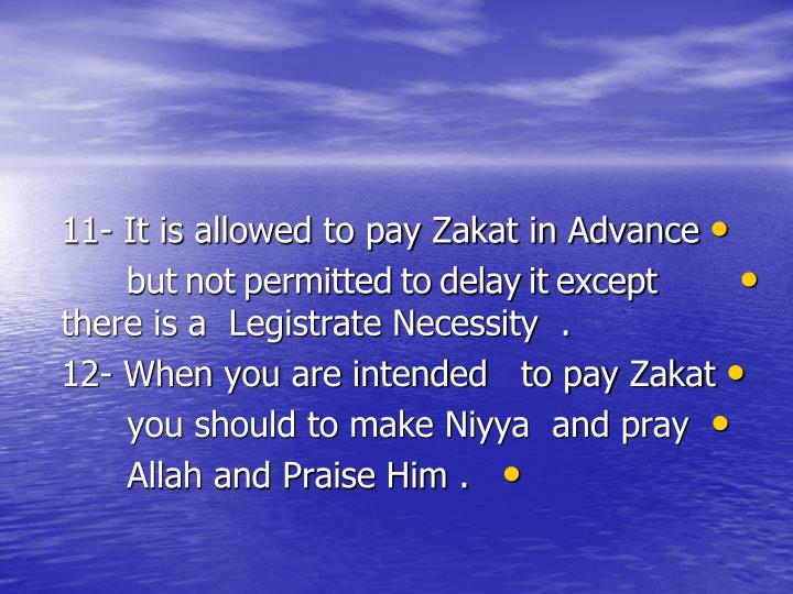 11- It is allowed to pay Zakat in Advance