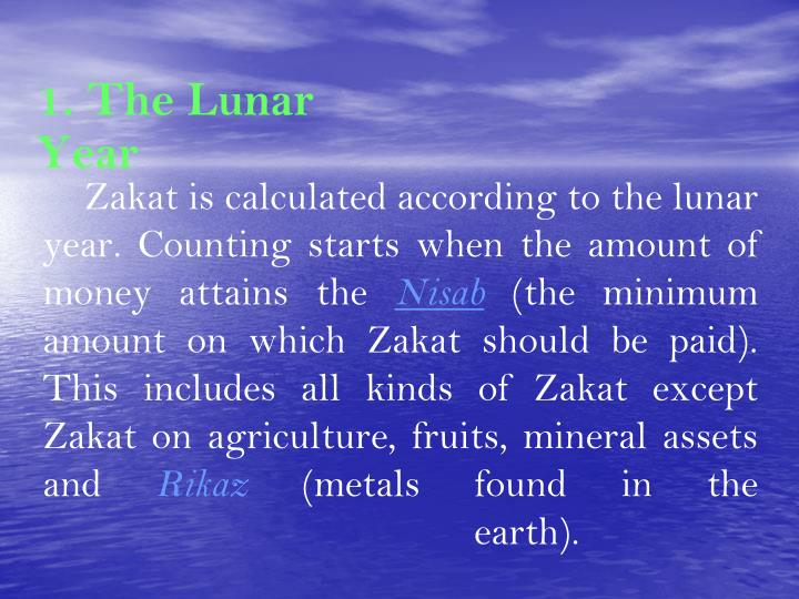 Zakat is calculated according to the lunar year. Counting starts when the amount of money attains the