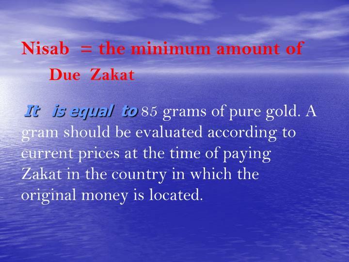 Nisab  = the minimum amount of