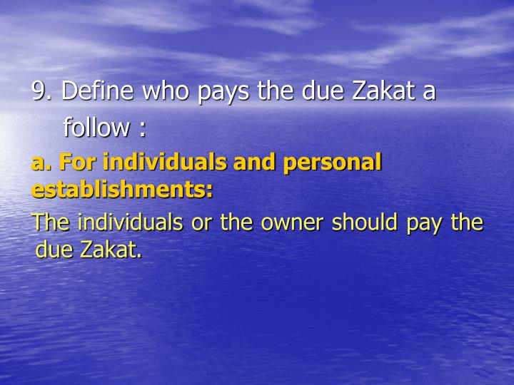 9. Define who pays the due Zakat a